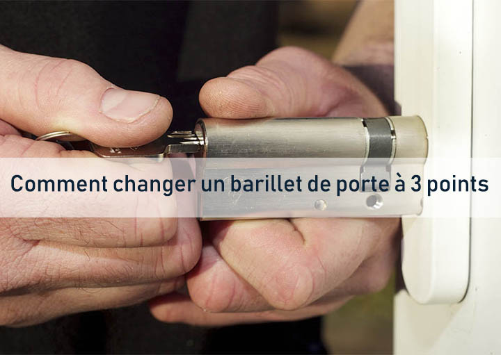 Comment changer un barillet de porte à 3 points